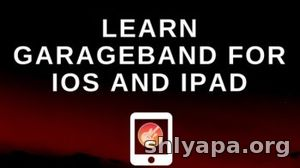 Download Garageband Ipad Tutorial Complete Garageband Beginners