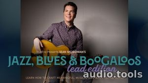 Truefire Sean McGowan Jazz, Blues and Boogaloos Lead Edition TUTORiAL